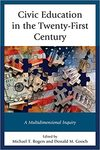 Civic Education in the Twenty-first Century: A Multidimensional Inquiry by Micheal T. Rogers and Donald M. Gooch